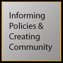 Informing Policies & Creating Community