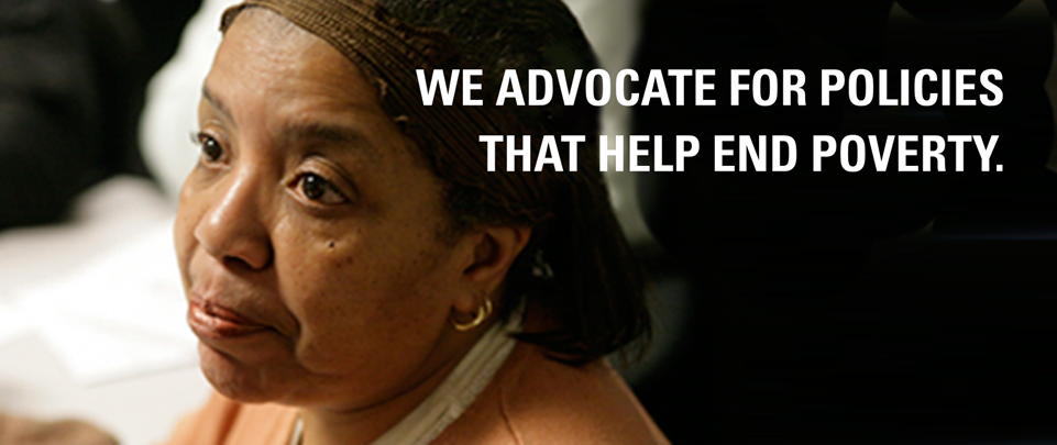 We advocate for policies that help end poverty